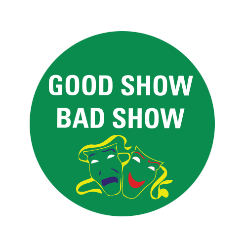Good Show, Bad Show